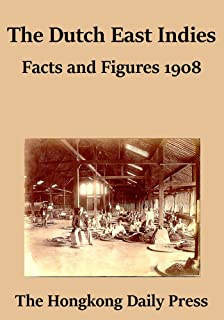 The Dutch East Indies: Facts and Figures 1908