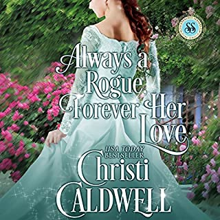 Always a Rogue, Forever Her Love     Scandalous Seasons Book 4              By:                                                                                                                                 Christi Caldwell                               Narrated by:                                                                                                                                 Tim Campbell                      Length: 7 hrs and 31 mins     241 ratings     Overall 4.3