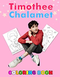 Timothee Chalamet Coloring Book: Vibrant, fun illustrations to keep you from getting bored when coloring is suitable for f...