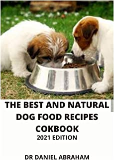 The Best and Natural Dog Food Recipes Cookbook. 2021 Edition