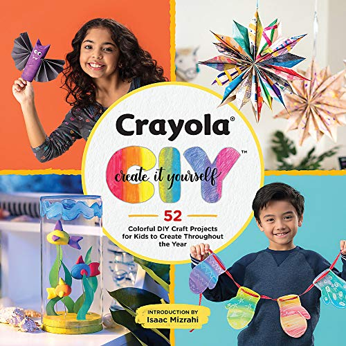 Crayola: Create It Yourself: 52 Colorful DIY Craft Projects for Kids to Create Throughout the Year