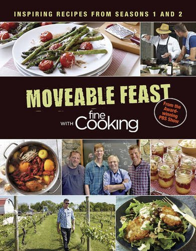 Moveable Feast with Fine Cooking: Inspiring Recipes from Seasons 1 and 2