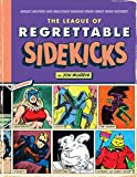 Image of The League of Regrettable Sidekicks: Heroic Helpers from Comic Book History!