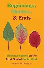 Beginnings, Middles, & Ends: Sideways Stories on the Art & Soul of Social Work