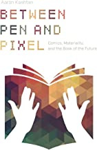 Between Pen and Pixel: Comics, Materiality, and the Book of the Future (Studies in Comics and Cartoons)
