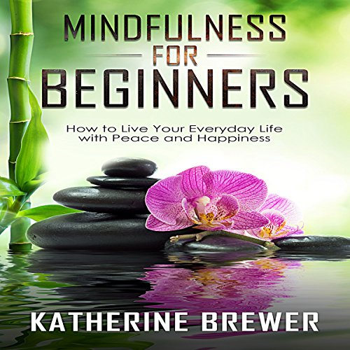Mindfulness for Beginners     How to Live Your Everyday Life with Peace and Happiness              De :                                                                                                                                 Katherine Brewer                               Lu par :                                                                                                                                 Jennifer Sisco                      Durée : 32 min     Pas de notations     Global 0,0