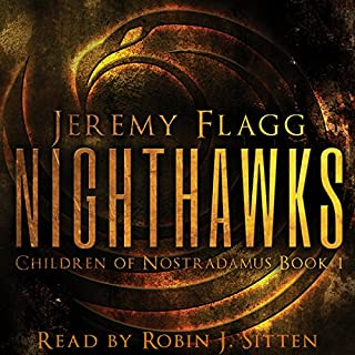 Nighthawks     Children of Nostradamus, Book 1              By:                                                                                                                                 Jeremy Flagg                               Narrated by:                                                                                                                                 Robin J Sitten                      Length: 8 hrs and 18 mins     43 ratings     Overall 4.0