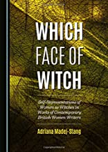 Which Face of Witch: Self-Representations of Women as Witches in Works of Contemporary British Women Writers