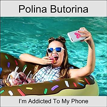 I'm Addicted to My Phone