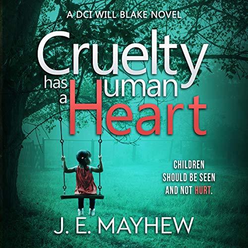 Cruelty Has a Human Heart: A DCI Will Blake Novel cover art