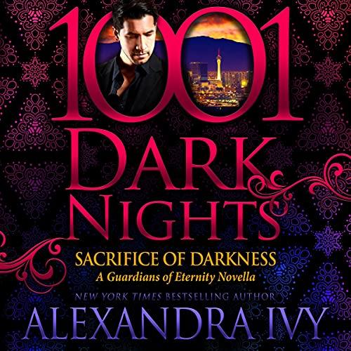 Alexandra Ivy Sacrifice of Darkness [Guardians of Eternity Novella, Book 15.5 - 1001 Dark Nights]