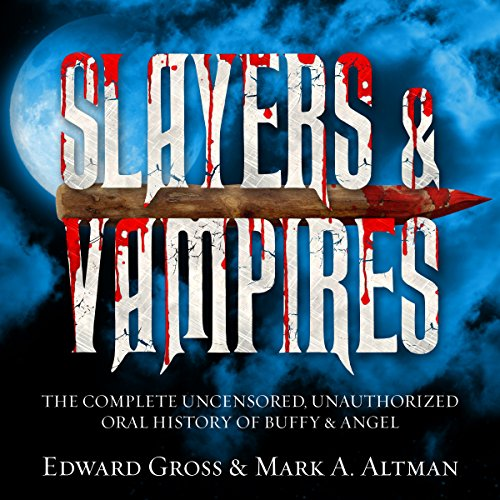 Slayers & Vampires     The Complete Uncensored, Unauthorized Oral History of Buffy & Angel              By:                                                                                                                                 Mark A. Altman,                                                                                        Edward Gross                               Narrated by:                                                                                                                                 James Patrick Cronin,                                                                                        Julie McKay                      Length: 18 hrs and 24 mins     19 ratings     Overall 4.2