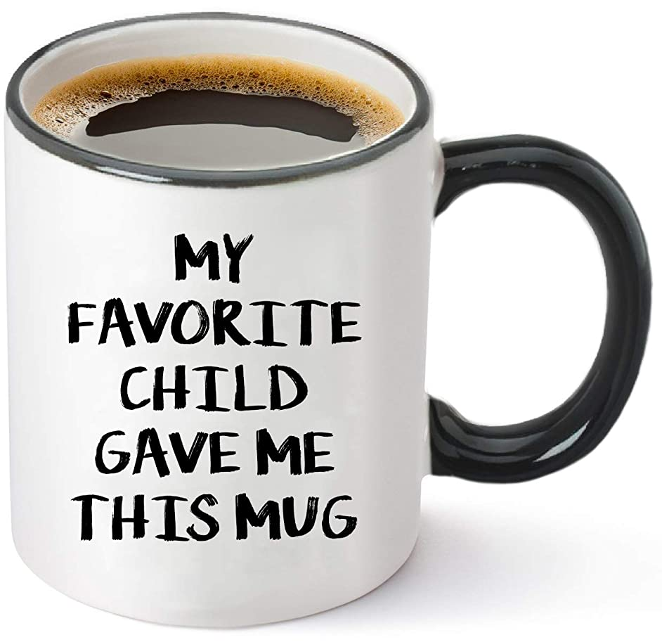 My Favorite Child Gave Me This Mug - 11oz Funny Coffee Mug - Best Dad and Mom Gifts - Gag Father's Day Present Idea From Daughter, Son, Kids - Novelty Birthday Gift for Parents