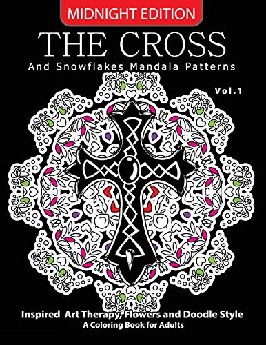 The Cross and Snowflake Mandala Patterns Midnight Edition Vol.1: Inspried Art Therapy, Flower and Doodle Style (Cross  Midnight Edition) (Volume 1)