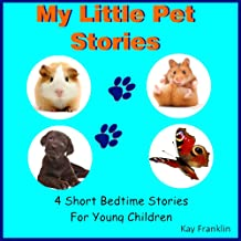 My Little Pet Stories: Four Short Bedtime Stories For Young Children
