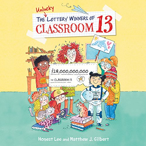 The Unlucky Lottery Winners of Classroom 13                   By:                                                                                                                                 Honest Lee,                                                                                        Matthew J. Gilbert                               Narrated by:                                                                                                                                 Caitlin Kelly                      Length: 1 hr and 55 mins     18 ratings     Overall 4.7