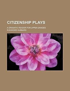 Citizenship Plays; A Dramatic Reader for Upper Grades