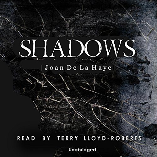 Shadows                   By:                                                                                                                                 Joan De La Haye                               Narrated by:                                                                                                                                 Terry Lloyd-Roberts                      Length: 5 hrs and 35 mins     39 ratings     Overall 3.6