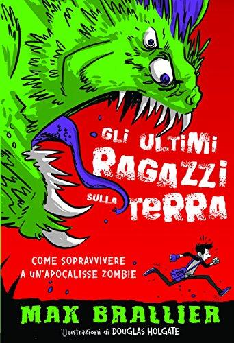 Come sopravvivere a un'apocalisse zombie. Gli ultimi ragazzi sulla Terra. Ediz. illustrata (Vol. 1)