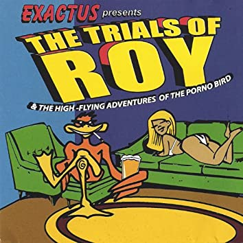 The Trials of Roy (And the High-Flying Adventures of the Porno Bird)