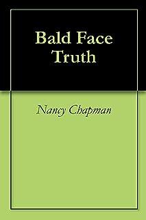 bald face truth