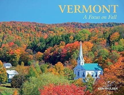 Vermont: A Focus on Fall by Ken Paulsen (2016-08-28)