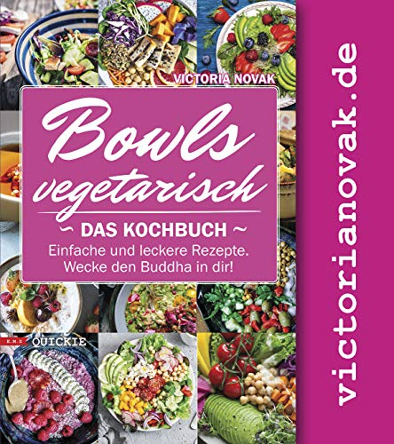 Bowls vegetarisch: Das Kochbuch. Einfache und leckere Rezepte. Wecke den Buddha in dir! (Quickie)