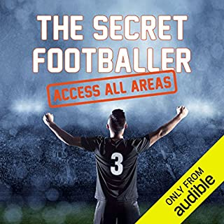 The Secret Footballer     Access All Areas              By:                                                                                                                                 The Secret Footballer                               Narrated by:                                                                                                                                 Damian Lynch                      Length: 9 hrs and 27 mins     11 ratings     Overall 4.5