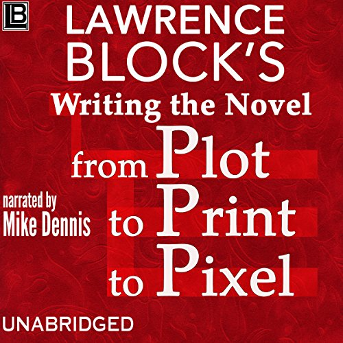 Writing the Novel from Plot to Print to Pixel audiobook cover art