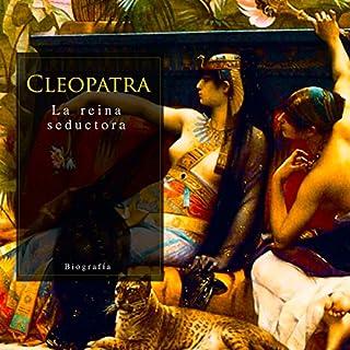 Cleopatra: La reina seductora [Cleopatra: The Seductive Queen] audiobook cover art