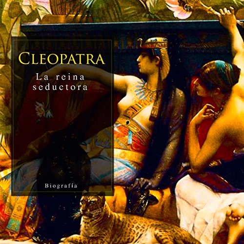 Cleopatra: La reina seductora [Cleopatra: The Seductive Queen] audiobook cover art