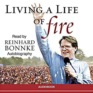 Living a Life of Fire     An Autobiography              By:                                                                                                                                 Reinhard Bonnke                               Narrated by:                                                                                                                                 Reinhard Bonnke                      Length: 25 hrs and 28 mins     403 ratings     Overall 4.9