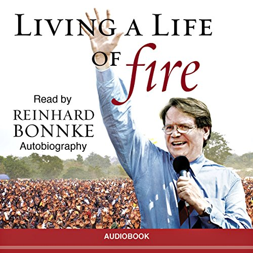 Living a Life of Fire     An Autobiography              By:                                                                                                                                 Reinhard Bonnke                               Narrated by:                                                                                                                                 Reinhard Bonnke                      Length: 25 hrs and 28 mins     399 ratings     Overall 4.9