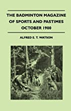 The Badminton Magazine Of Sports And Pastimes - October 1900 - Containing Chapters On: Prince Alfred And Big Game, Village Cricket, Continental Sportsman And Two Famous Trout Streams