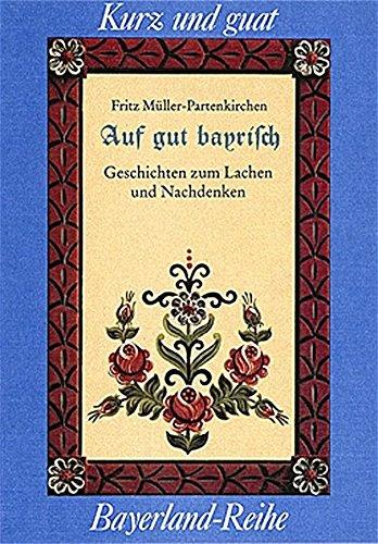 Auf guat bayrisch: Geschichten zum Lachen und Nachdenken (Kurz und guat)