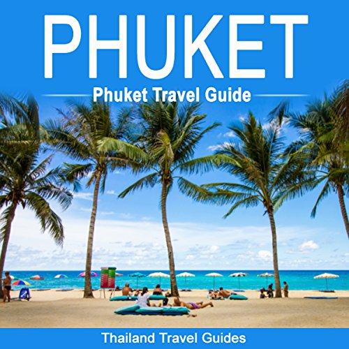 Phuket: Phuket Travel Guide audiobook cover art