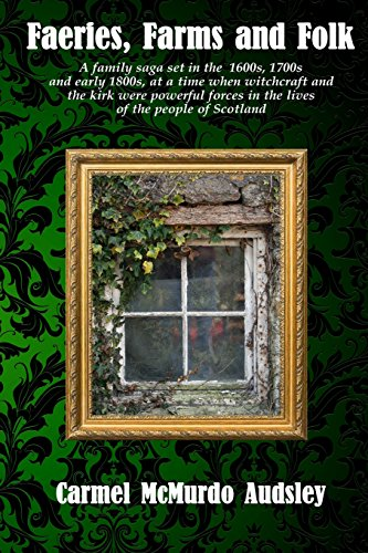 Book: Faeries, Farms and Folk - A family saga set in Scotland at a time of witchcraft and superstition by Carmel McMurdo Audsley