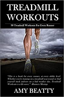 Treadmill Workouts: 90 Treadmill Workouts For Every Runner