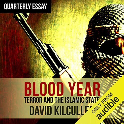 Quarterly Essay 58     Blood Year: Losing the War on Terror              By:                                                                                                                                 David Kilcullen                               Narrated by:                                                                                                                                 Nick Farnell                      Length: 3 hrs and 43 mins     13 ratings     Overall 4.8