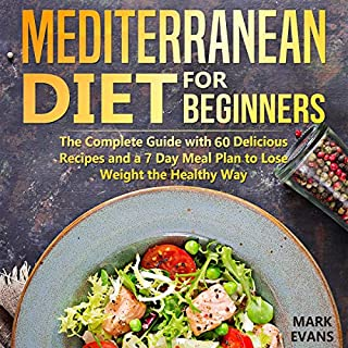 Mediterranean Diet for Beginners     The Complete Guide with 60 Delicious Recipes and a 7-Day Meal Plan to Lose Weight the Healthy Way              By:                                                                                                                                 Mark Evans                               Narrated by:                                                                                                                                 Eddie Leonard Jr.                      Length: 2 hrs and 28 mins     2 ratings     Overall 5.0