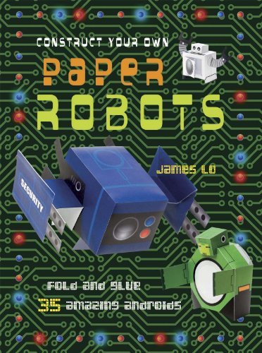 Construct Your Own Paper Robots: Fold and glue 35 amazing androids