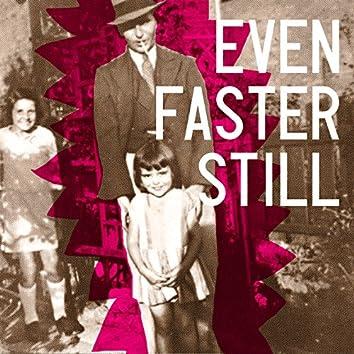 Even Faster Still