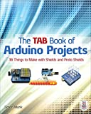 The TAB Book of Arduino Projects: 36 Things to Make with Shields and Proto Shields (English Edition)