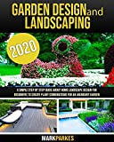 Garden Design and Landscaping: A Simple step by step Guide about Home Landscape Design for Beginners to Create Plant Combinations for an Abundant Garden