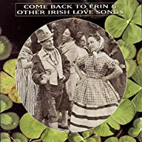 Come Back to Erin & Irish Love Songs