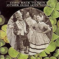Come Back to Erin & Irish Love Songs