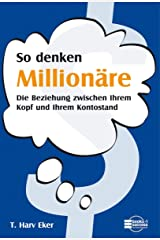 So denken Millionäre: Die Beziehung zwischen Ihrem Kopf und Ihrem Kontostand (German Edition) eBook Kindle