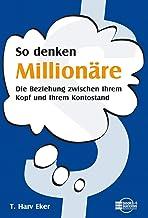 So denken Millionäre: Die Beziehung zwischen Ihrem Kopf und Ihrem Kontostand (German Edition)
