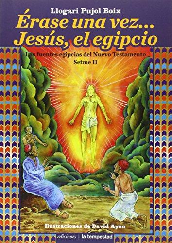 Érase una vez... Jesús, el egipcio. Las fuentes egipcias del Nuevo Testamento Setme II (Fuera de colección)