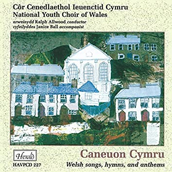 Caneuon Cymru: Welsh Songs, Hymns and Anthems